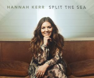 Hannah Kerr Impacts Radio with New Single - Split The Sea