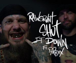 Video: Rawsrvnt - Shut It Down ft. Pyrexx