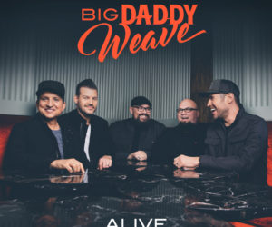 "Big Daddy Weave's Anticipated New Single ""ALIVE"" Out Now"