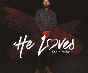 "Kevin Ward Release New Single ""He Loves"""
