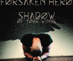 Exclusive Premiere: Forsaken Hero - Shadow Of Your Wings - Forsaken Hero to release Shadow Of Your Wings 4/12