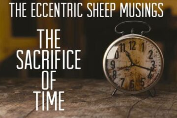 The Eccentric Sheep Musings: The Sacrifice of Time