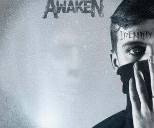 Awaken Announce New Identity Album; Release Face of a Ghost Single - Lyric Video: Awaken - Masquerade; Identity Album Out Now