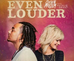 Steven Malcolm Surprises Fans By Dropping Unexpected Single Featuring Natalie Grant Titled Even Louder