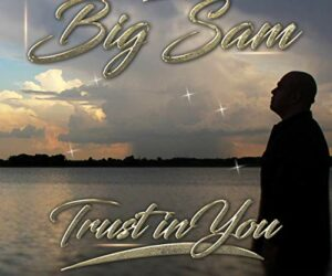 Video: BIG SAM - TRUST IN YOU - EP Out Now