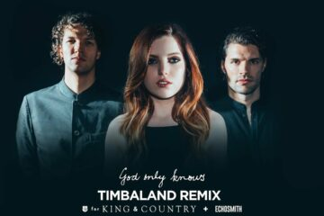 for KING & COUNTRY teams up with Echosmith & Timbaland for God Only Knows Remix