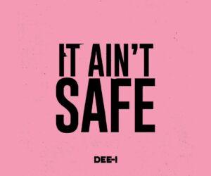 Audio: Dee-1 - It Ain't Safe
