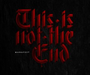 Manafest Drops This Is Not The End Single On His 40th Birthday