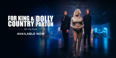 for KING & COUNTRY Releases God Only Knows Remix featuring Dolly Parton