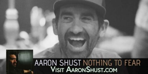 Aaron Shust To Release Nothing To Fear Album Next Month