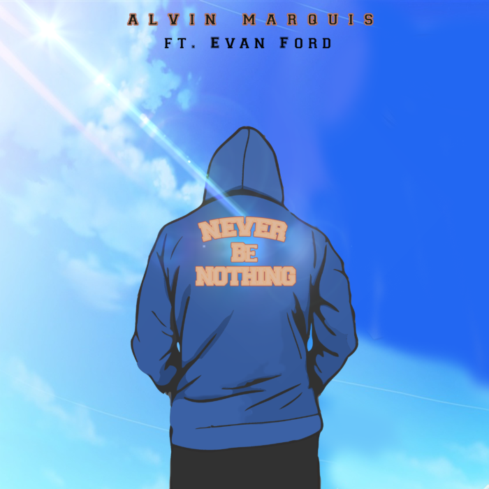 Audio: Alvin Marquis - Never Be Nothing ft Evan Ford