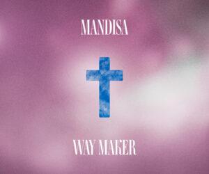 "Mandisa Kicks off 2020 with ""Way Maker"" Single"