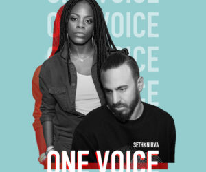 SETH & NIRVA RETURN WITH 'ONE VOICE' OF UNITY AND TRUTH