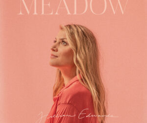 SONGSTRESS JILLIAN EDWARDS SET TO RELEASE EP, MEADOW, ON MAY 15TH