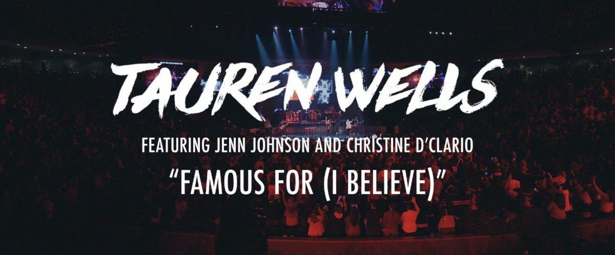 "TAUREN WELLS RELEASES MUSIC VIDEO & SINGLE ""FAMOUS FOR (I BELIEVE)"""