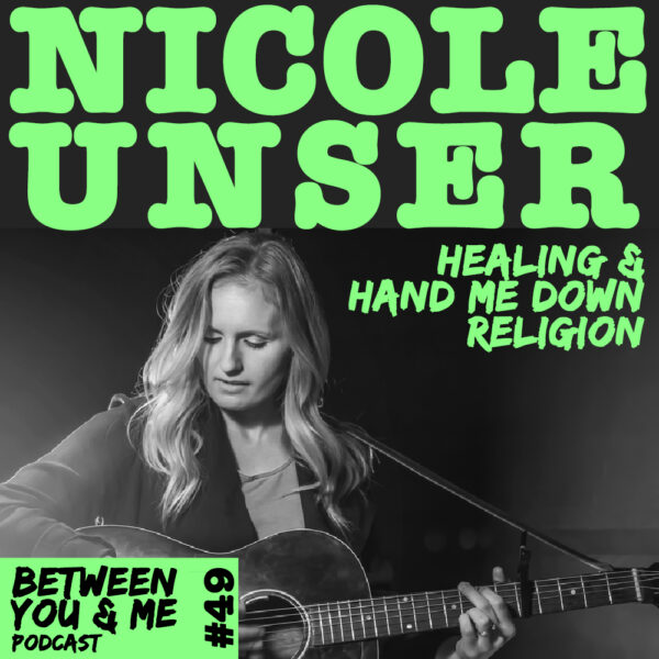 Between You & Me: Nicole Unser on hand me down religion