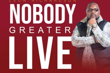 "Leon Richardson's Award Nominated Praise and Worship Anthem ""Nobody Greater"" is out now"