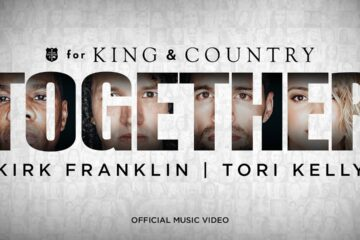 for KING & COUNTRY Release Together Video with Tori Kelly & Kirk Franklin - 4x Grammy Winner for KING & COUNTRY Secures Top 5 Hit with Latest Single Together
