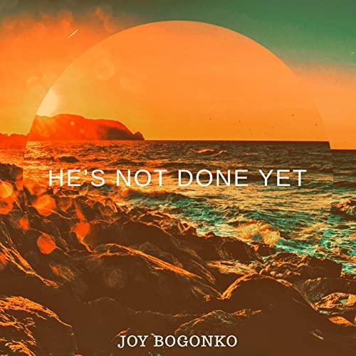 Audio: Joy Bogonko - He's Not Done Yet