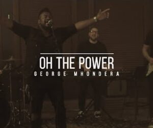 George Mhondera Releases Oh The Power Single