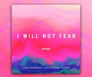 Video: Luke Wareham and Rachel Mason - I Will Not Fear