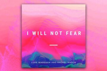 Video: Luke Wareham and Rachel Mason - I Will Not Fear