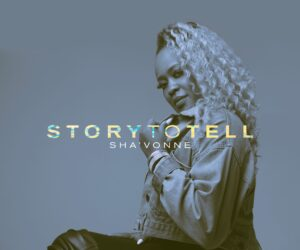New Artist SHA'VONNE Has a 'Story to Tell' with Debut Single