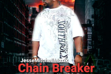 """Christian Hip Hop Artist Jesse Mitchell Delivers Commanding New Single and Music Video """"Chain Breaker"""""""