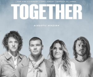 "for KING & COUNTRY BRINGS FRIENDS & FAMILY ""TOGETHER"" WITH NEW ACOUSTIC VERSION OF MULTI-WEEK NO. 1 HIT"