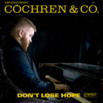 Cochren & Co.'s Debut Album, Don't Lose Hope, Drops This Jan. - Video: Cochren & Co. - For My Good; Releases Don't Lose Hope