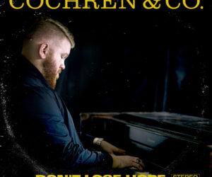 Cochren & Co.'s Debut Album, Don't Lose Hope, Drops This Jan.