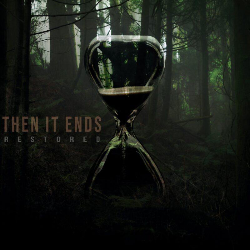Then It Ends Release Debut Restored Album