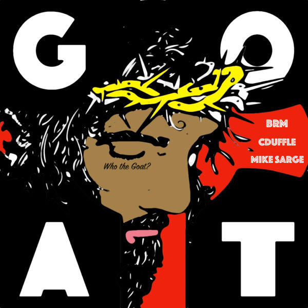 New Music: BRM x C Duffle x Mike Sarge - WHO THE GOAT?