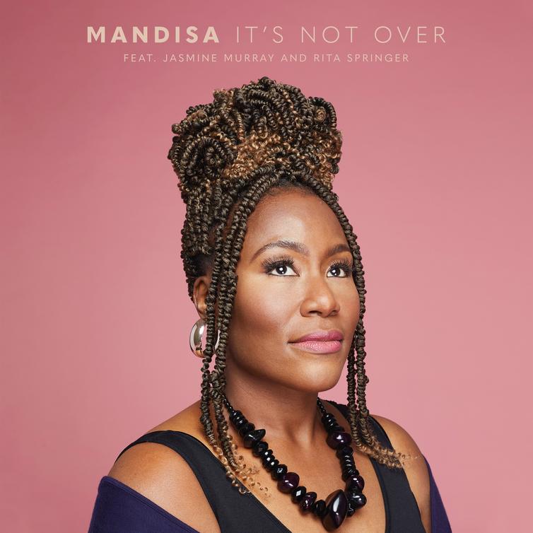 "MANDISA RELEASES NEW SINGLE, ""IT'S NOT OVER,"" FEAT JASMINE MURRAY, RITA SPRINGER"