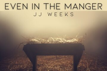 JJ Weeks Says Even In The Manger, Jesus Had Us In Mind