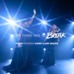 Kierra Sheard's new single Something Has to Break ft. Karen Clark Sheard Out Now
