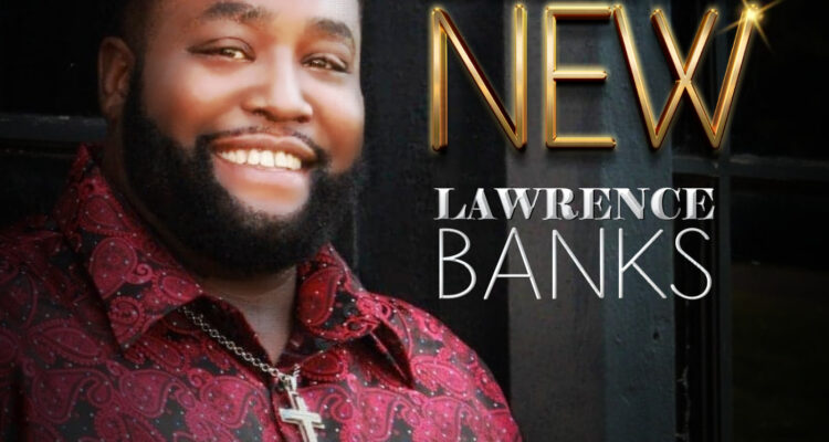 Lawrence Banks' Brand New Single Is Out Now